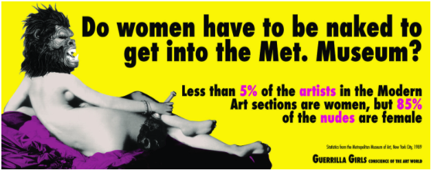 The anonymous activist group by the name of Guerilla Girls founded in New York City in 1985, shares a poster regarding the gender imbalance in art museums. Source: guerrillagirls.com